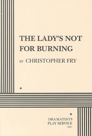 The Lady's Not for Burning by Christopher Fry