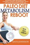 Paleo Diet Metabolism Reboot: The Woman's Paleo Diet Solution to End Overeating, Jumpstart a Fast Metabolism, Reveal Lean Curves and Get Skinny at ANY ... Diet Solutions for Women Books) (Volume 1)