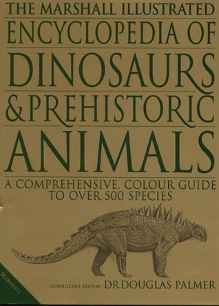 The Illustrated Encyclopedia of Dinosaurs and Prehistoric Animals