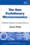The New Evolutionary Microeconomics: Complexity, Competence and Adaptive Behaviour (New Horizons in Institutional and Evolutionary Economics)
