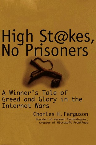 High Stakes, No Prisoners : A Winners Tale of Greed and Glory in the Internet Wars
