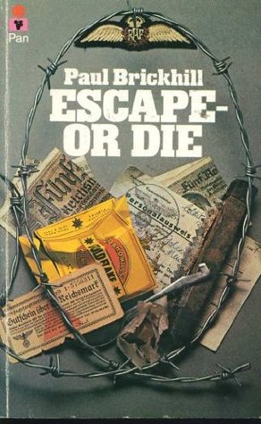 Escape, Or Die: Authentic Stories Of The RAF Escaping Society