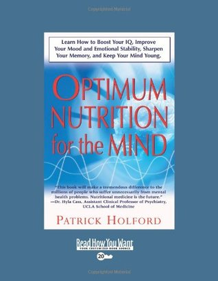 Optimum Nutrition for the Mind: Learn How to Boost Your IQ, Improve Your Mood and Emotional Stability, Sharpen Your Memory, and Keep Your Mind Young