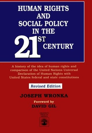 Human Rights and Social Policy in the 21st Century: A History of the Idea of Human Rights and Comparison of the United Nations Universal Declaration of Human Rights with United States Federal and State Constitutions