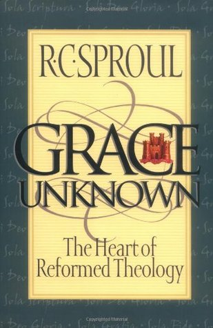 Grace Unknown by R.C. Sproul