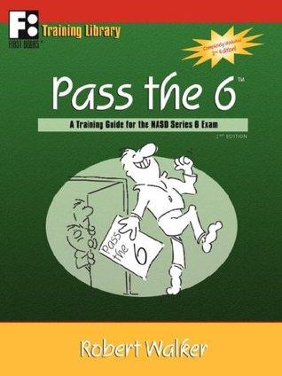 Pass the 6: A Training Guide for the NASD Series 6 Exam