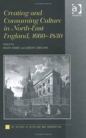 creating-and-consuming-culture-in-north-east-england-1660-1830