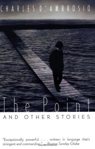 The Point and Other Stories by Charles D'Ambrosio