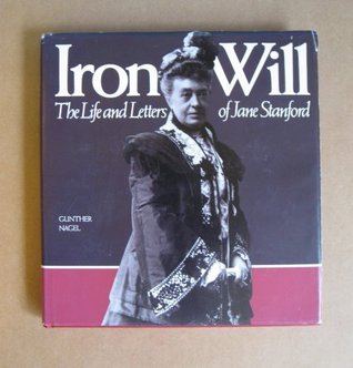 Iron Will: The Life and Letters of Jane Stanford