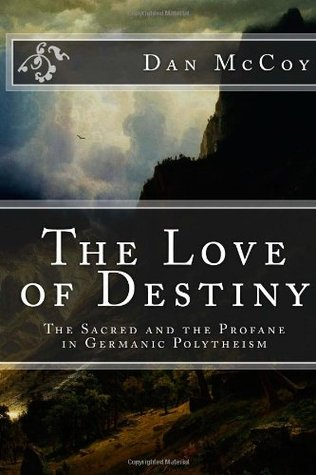 The Love of Destiny:  The Sacred and the Profane in Germanic Polytheism