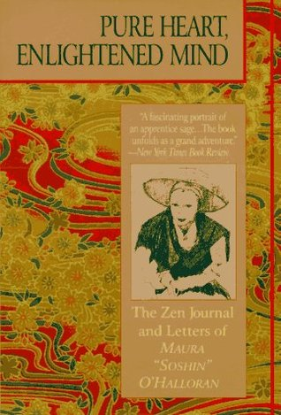 "Pure Heart, Enlightened Mind: the Zen journal & letters of Maura ""Soshin"" O'Halloran"