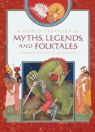 A World Treasury Of Myths Legends And Folktales Stories From Six - Six continents of the world