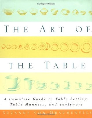 The Art of the Table: A Complete Guide to Table Setting, Table ...