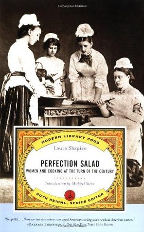 Perfection Salad: Women and Cooking at the Turn of the Century (California Studies in Food and Culture, 24)