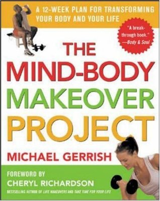 The Mind-Body Makeover Project: A 12-Week Plan for Transforming Your Body and Your Life