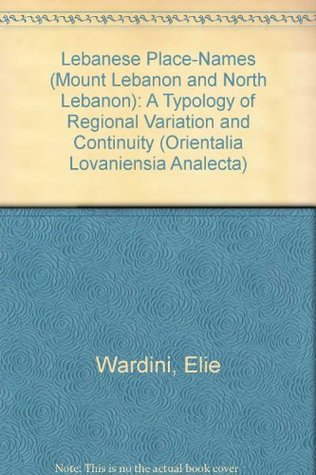 Lebanese Place-Names (Mount Lebanon and North Lebanon) A Typology of Regional Variation and Continuity (Orientalia Lovaniensia Analecta)