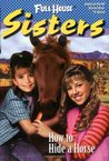 How to Hide a Horse (Full House: Sisters, #4)
