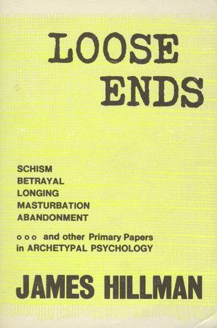 Loose Ends: Primary Papers in Archetypal Psychology