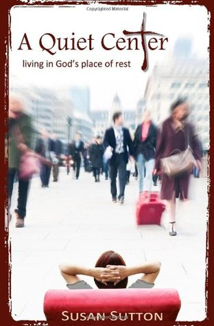 A Quiet Center: Living in God's Place of Rest