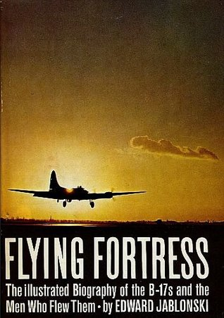 Flying Fortress: The Illustrated Biography of the B-17s and the Men Who Flew Them