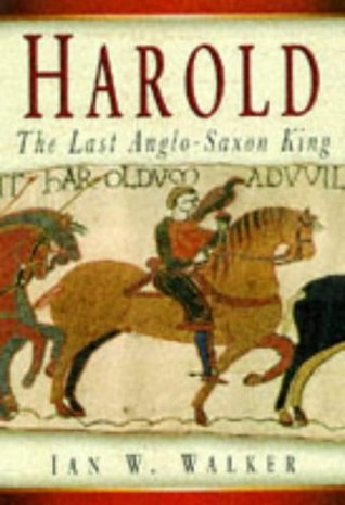 Ebook Harold, the Last Anglo-Saxon King by Ian W. Walker PDF!