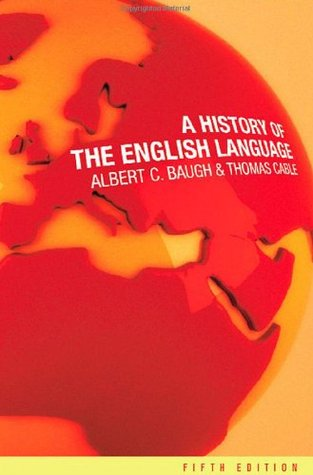 A History of the English Language by Albert C. Baugh & Thomas Cable