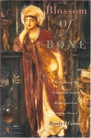 Blossom of Bone: Reclaiming the Connections Between Homoeroticism and the Sacred