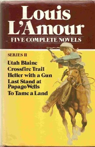 Five Complete Novels Series II (Utah Blaine/Crossfire Trail/Heller With a Gun/Last Stand at Papago Wells/To Tame a Land) (Series II)