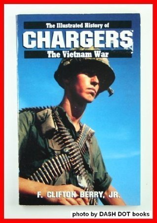 Chargers: The Illustrated History of the Vietnam War