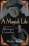A Magick Life: A Biography of Aleister Crowley