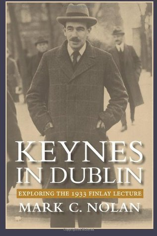 Keynes in Dublin: Exploring the 1933 Finlay Lecture