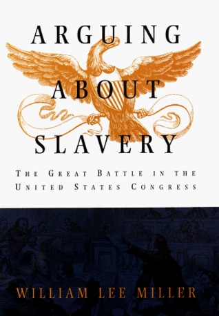 Arguing about Slavery: The Great Battle in the United States Congress