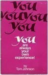 You Are Always Your Own Experience!