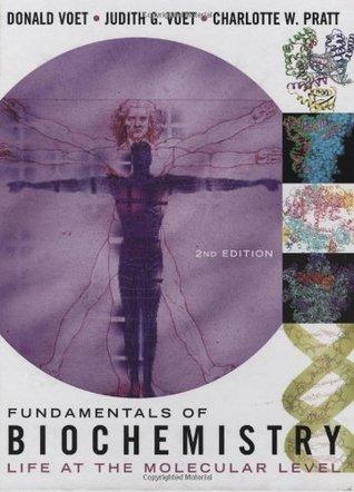 Fundamentals of Biochemistry: Life at the Molecular Level