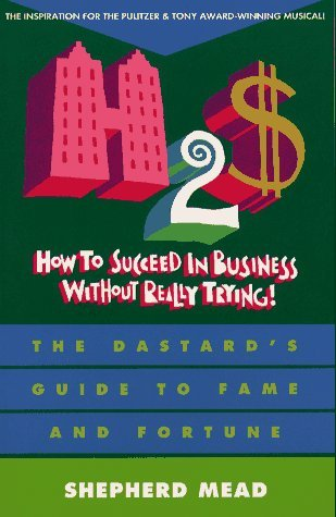 How to Succeed in Business Without Really Trying by Shepherd Mead