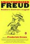 Unauthorized Freud: Doubters Confront a Legend