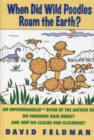 Ebook When Did Wild Poodles Roam the Earth? An Imponderables Book by David Feldman PDF!
