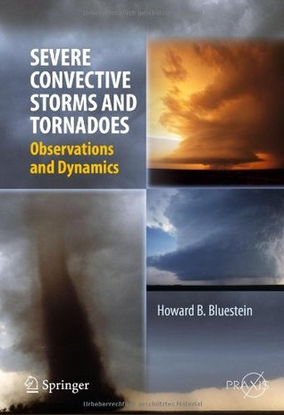 Severe Convective Storms and Tornadoes: Observations and Dynamics