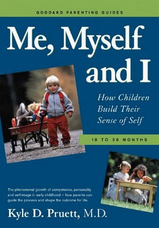 Me, Myself and I: How Children Build Their Sense of Self 18-36 Months (Goddard Parenting Guides)