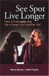 See Spot Live Longer: How to Help Your Dog Live a Longer and Healthier Life