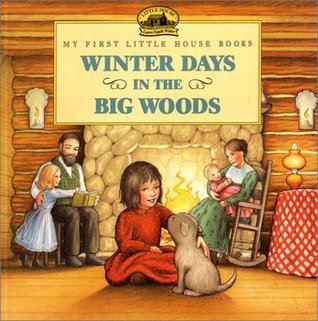 Winter Days in the Big Woods: Adapted from the Little House Books by Laura Ingalls Wilder /]cillustrated by Renaee Graef