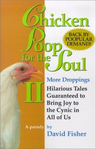 Chicken Poop for the Soul II More Droppings: Hilarious Tales Guaranteed to Bring Joy to the Cynic in All of Us