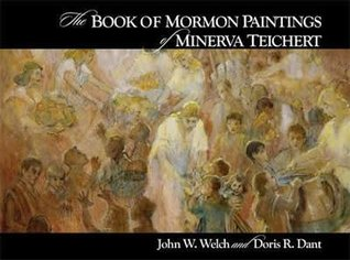 The Book of Mormon paintings of Minerva Teichert by John W. Welch