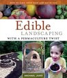 Edible Landscaping with a Permaculture Twist by Michael Judd