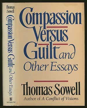 compassion versus guilt and other essays and other essays by  compassion versus guilt and other essays and other essays by thomas sowell
