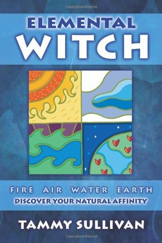 Elemental Witch: Fire, Air, Water, Earth: Discover Your Natural Affinity