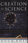 Creation As Science by Hugh Ross