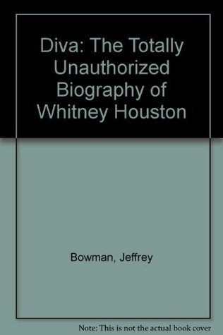 Diva: The Totally Unauthorized Biography of Whitney Houston