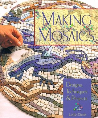 Making Mosaics: Designs, TechniquesProjects