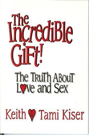 The Incredible Gift!: The Truth about Love and Sex